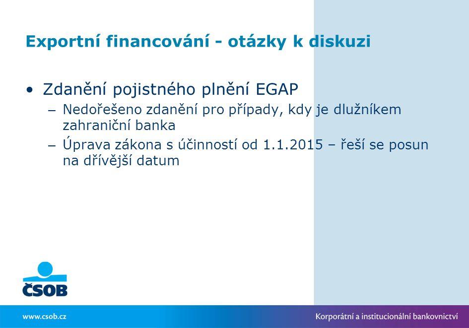 Exportní financování - otázky k diskuzi Zdanění pojistného plnění EGAP – Nedořešeno zdanění pro případy, kdy je dlužníkem zahraniční banka – Úprava zá