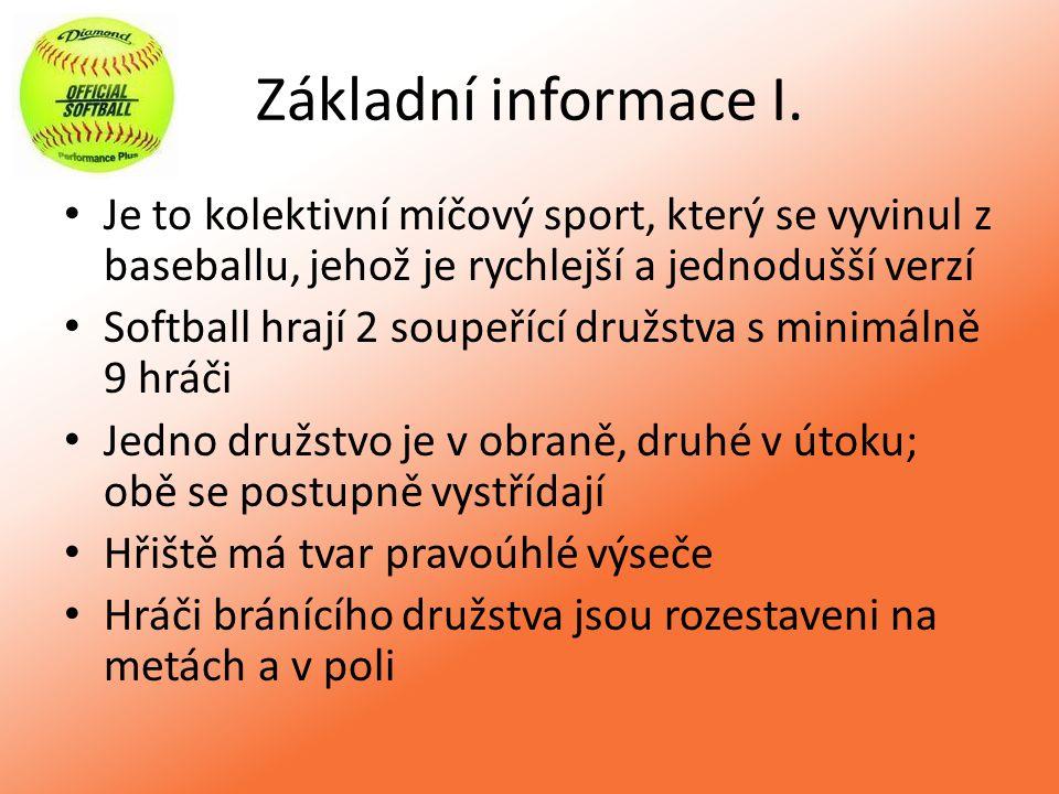 Základní informace I. Je to kolektivní míčový sport, který se vyvinul z baseballu, jehož je rychlejší a jednodušší verzí Softball hrají 2 soupeřící dr