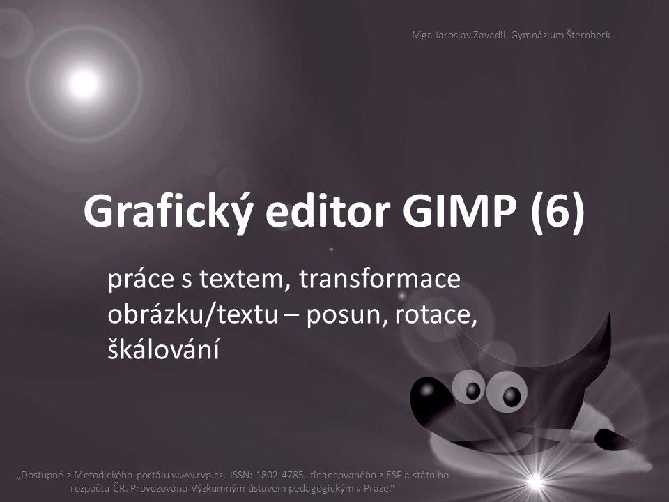 """Grafický editor GIMP (6) práce s textem, transformace obrázku/textu – posun, rotace, škálování """"Dostupné z Metodického portálu www.rvp.cz, ISSN: 1802-"""