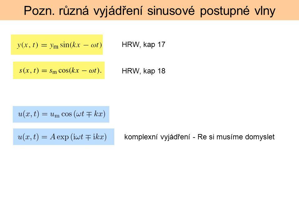 Pozn. různá vyjádření sinusové postupné vlny HRW, kap 17 HRW, kap 18 komplexní vyjádření - Re si musíme domyslet