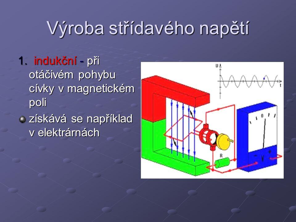 Výroba střídavého napětí 1. indukční - při otáčivém pohybu cívky v magnetickém poli získává se například v elektrárnách
