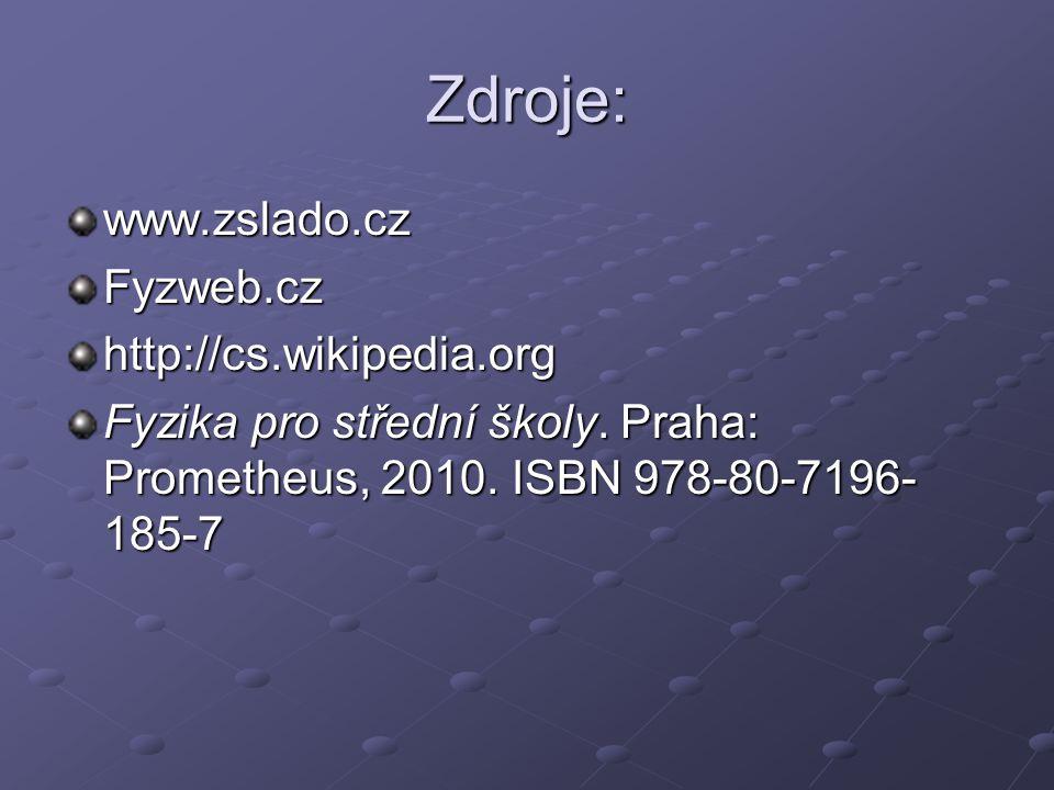 Zdroje: www.zslado.czFyzweb.czhttp://cs.wikipedia.org Fyzika pro střední školy. Praha: Prometheus, 2010. ISBN 978-80-7196- 185-7