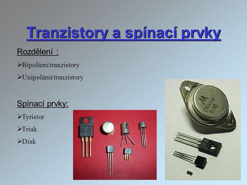 Tranzistory a spínací prvky Rozdělení :  Bipolární tranzistory  Unipolární tranzistory Spínací prvky:  Tyristor  Triak  Diak