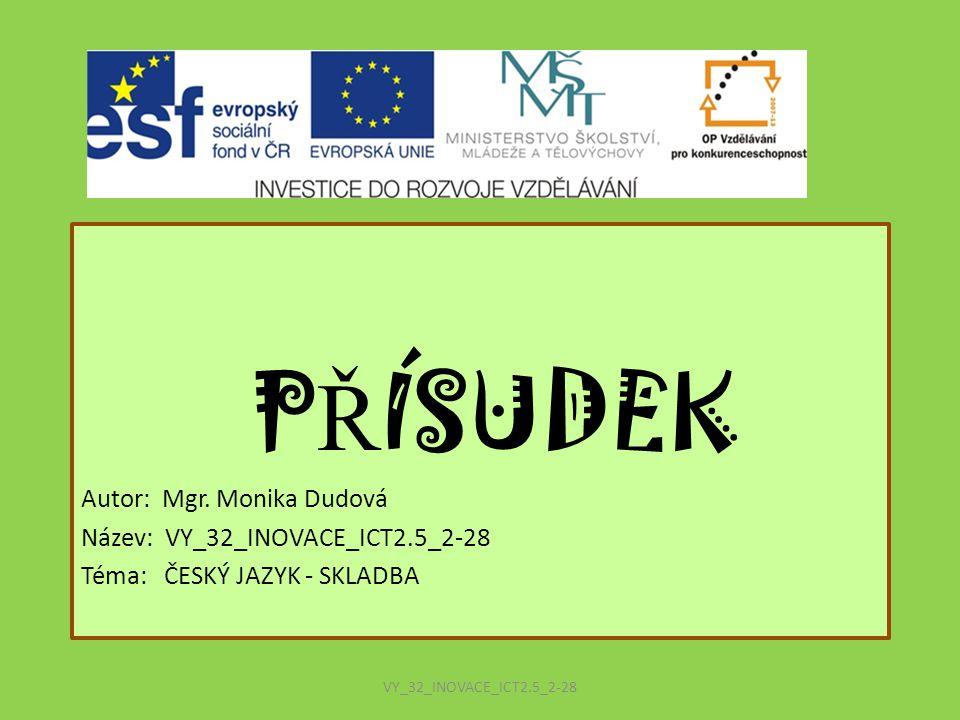P Ř ÍSUDEK Autor: Mgr. Monika Dudová Název: VY_32_INOVACE_ICT2.5_2-28 Téma: ČESKÝ JAZYK - SKLADBA VY_32_INOVACE_ICT2.5_2-28