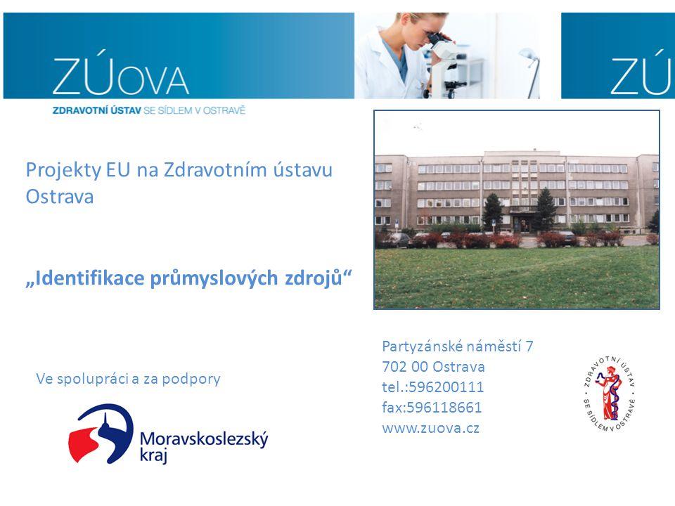 """Partyzánské náměstí 7 702 00 Ostrava tel.:596200111 fax:596118661 www.zuova.cz Projekty EU na Zdravotním ústavu Ostrava """"Identifikace průmyslových zdr"""