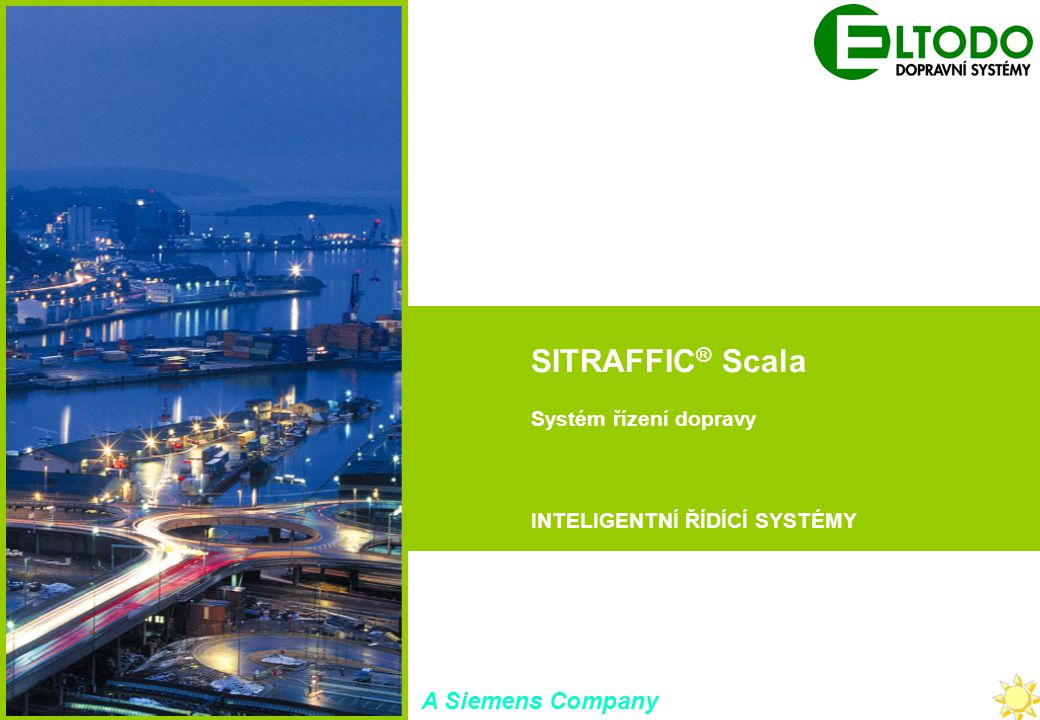 Industrial Solutions and Services Your Success is Our Goal SITRAFFIC Scala (UTC) SITRAFFIC Concert (TMS) SITRAFFIC ® Scala Systém řízení dopravy INTEL