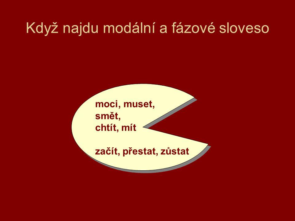 Když najdu modální a fázové sloveso moci, muset, smět, chtít, mít začít, přestat, zůstat moci, muset, smět, chtít, mít začít, přestat, zůstat