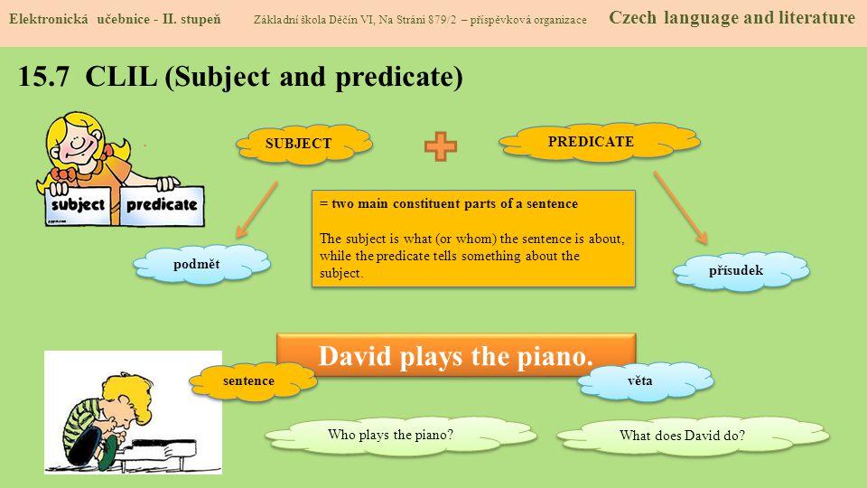15.7 CLIL (Subject and predicate) Elektronická učebnice - II. stupeň Základní škola Děčín VI, Na Stráni 879/2 – příspěvková organizace Czech language