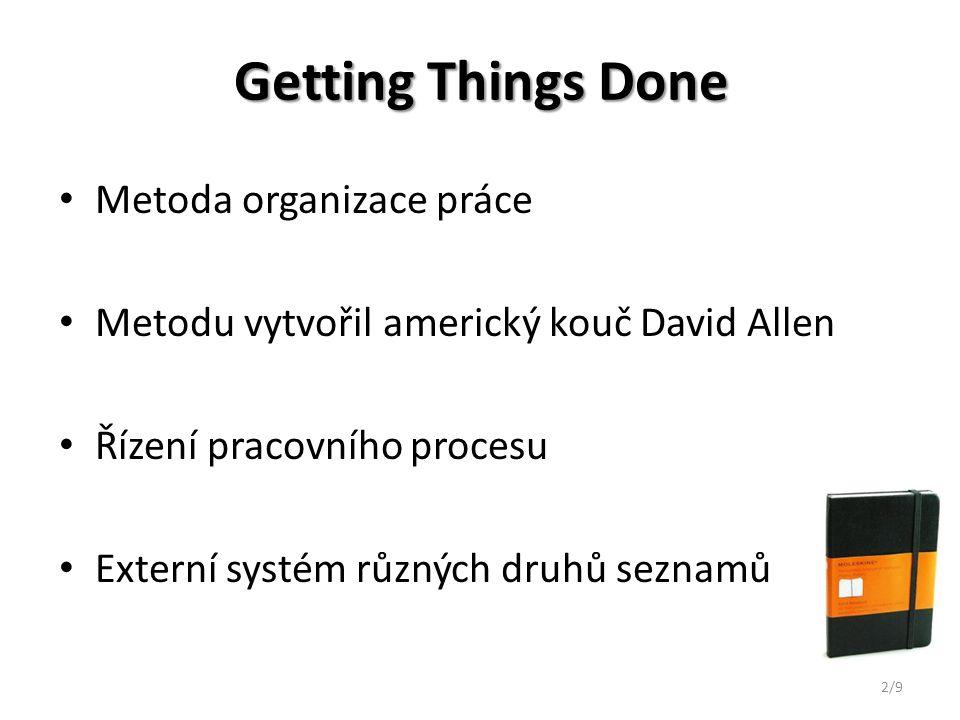Getting Things Done Metoda organizace práce Metodu vytvořil americký kouč David Allen Řízení pracovního procesu Externí systém různých druhů seznamů 2/9