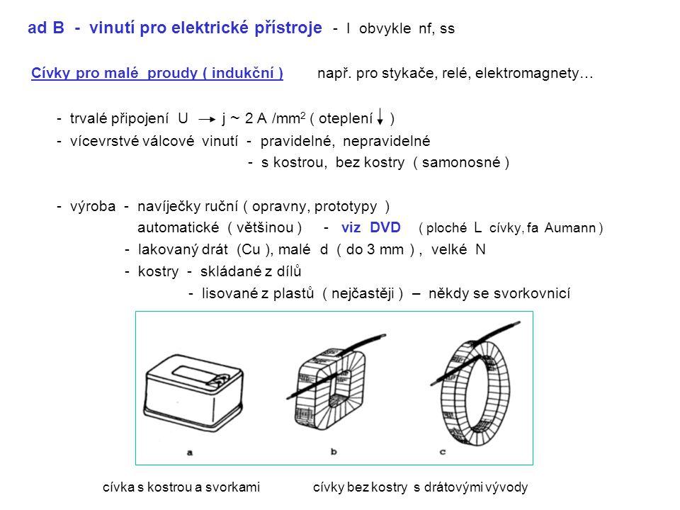 ad B - vinutí pro elektrické přístroje - I obvykle nf, ss Cívky pro malé proudy ( indukční ) např.