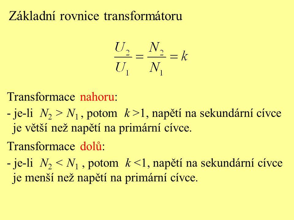 Základní rovnice transformátoru Transformace nahoru: - je-li N 2 > N 1, potom k >1, napětí na sekundární cívce je větší než napětí na primární cívce.