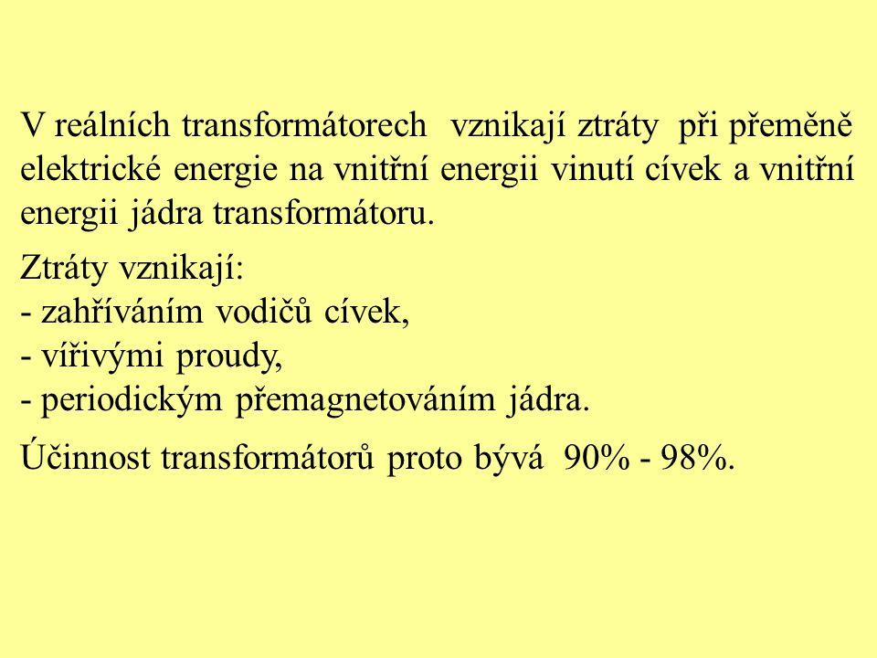 V reálních transformátorech vznikají ztráty při přeměně elektrické energie na vnitřní energii vinutí cívek a vnitřní energii jádra transformátoru. Ztr