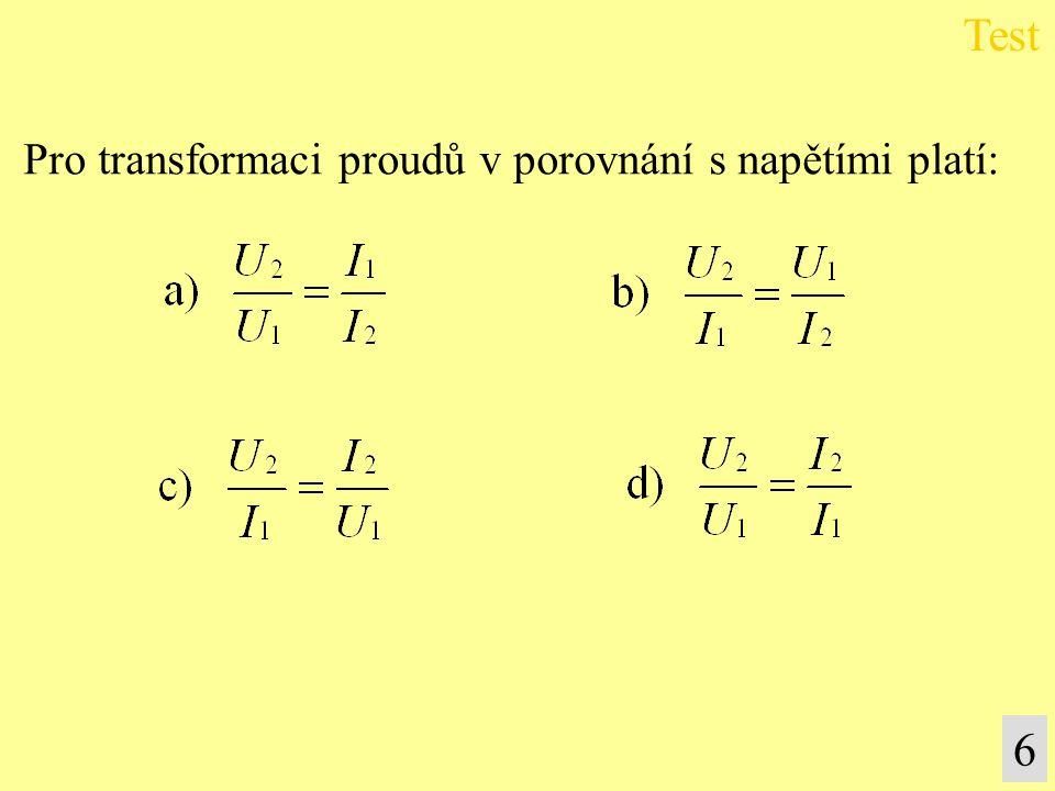 Pro transformaci proudů v porovnání s napětími platí: Test 6