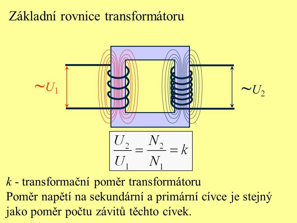 ~U1~U1 ~U2~U2 k - transformační poměr transformátoru Poměr napětí na sekundární a primární cívce je stejný jako poměr počtu závitů těchto cívek.