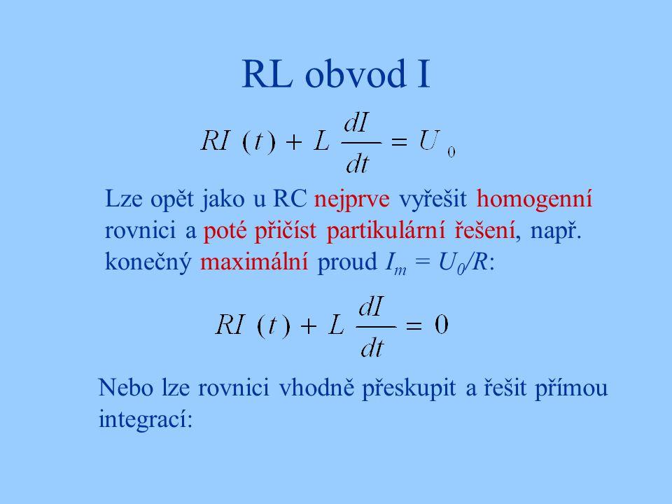 RL obvod I Lze opět jako u RC nejprve vyřešit homogenní rovnici a poté přičíst partikulární řešení, např.