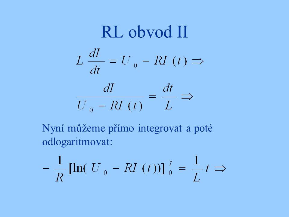 RL obvod II Nyní můžeme přímo integrovat a poté odlogaritmovat: