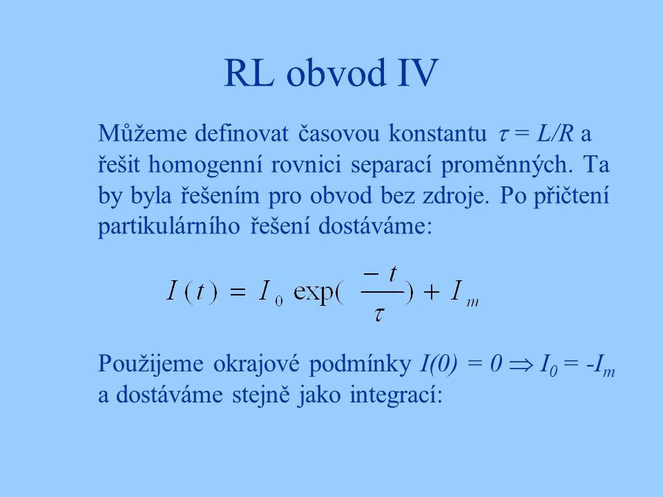 RL obvod IV Můžeme definovat časovou konstantu  = L/R a řešit homogenní rovnici separací proměnných.