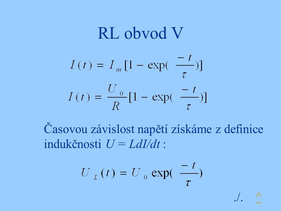 RL obvod V Časovou závislost napětí získáme z definice indukčnosti U = LdI/dt : ^./.