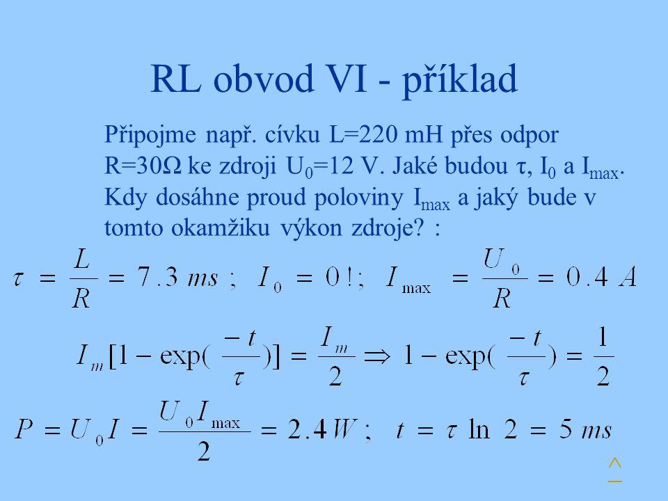 RL obvod VI - příklad Připojme např.cívku L=220 mH přes odpor R=30Ω ke zdroji U 0 =12 V.