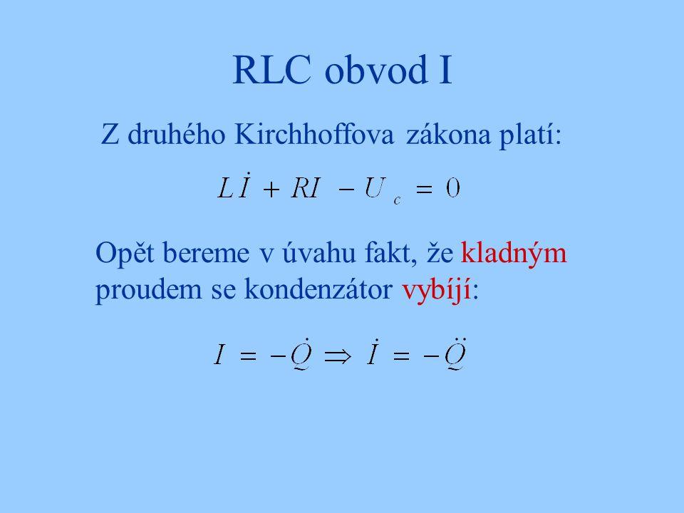 RLC obvod I Z druhého Kirchhoffova zákona platí: Opět bereme v úvahu fakt, že kladným proudem se kondenzátor vybíjí: