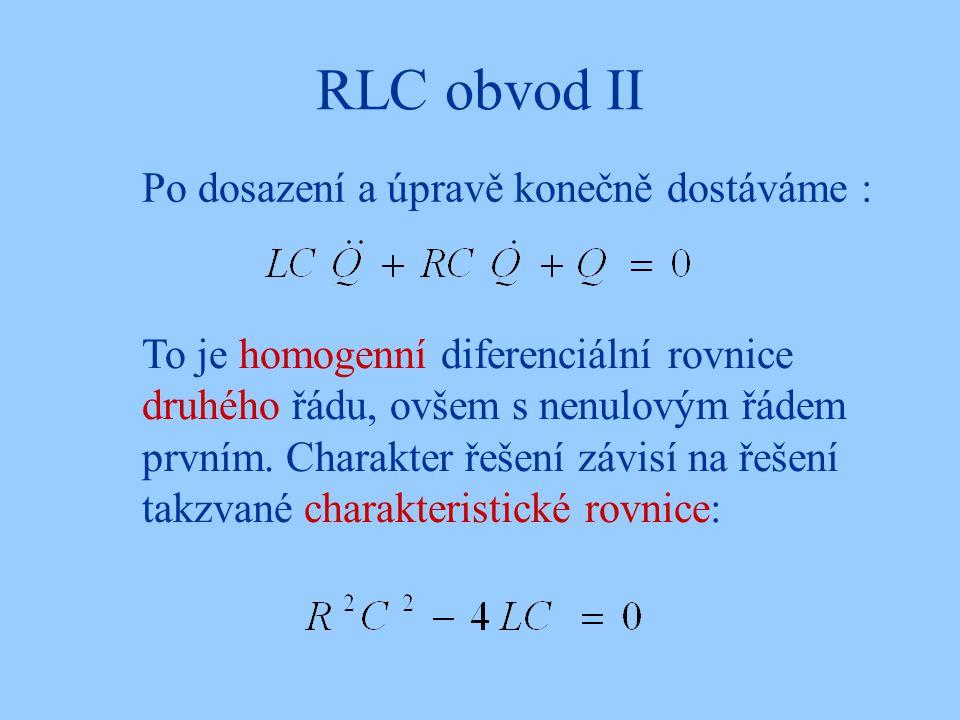 RLC obvod II Po dosazení a úpravě konečně dostáváme : To je homogenní diferenciální rovnice druhého řádu, ovšem s nenulovým řádem prvním.