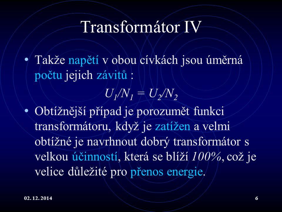 02.12. 20147 Transformátor V Předpokládejme, že máme transformátor s účinností blízkou 1.