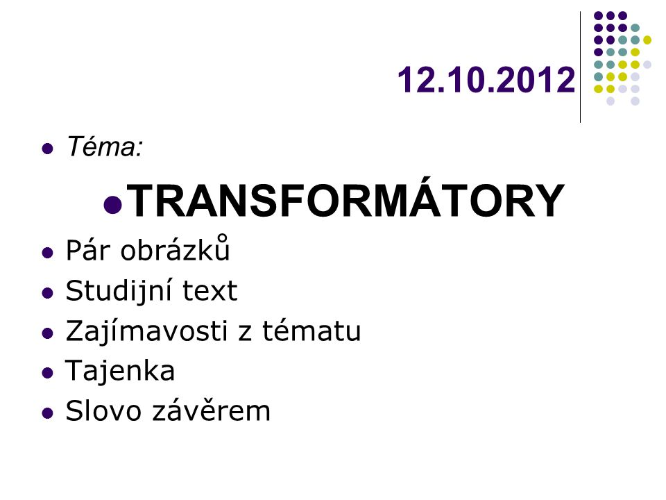 12.10.2012 Téma: TRANSFORMÁTORY Pár obrázků Studijní text Zajímavosti z tématu Tajenka Slovo závěrem