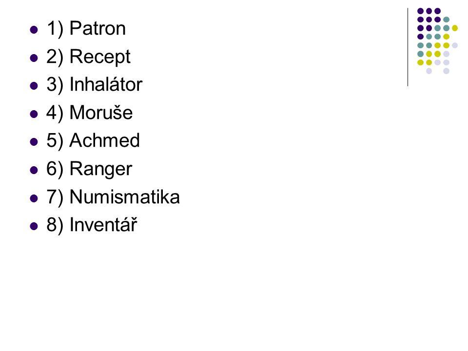 1) Patron 2) Recept 3) Inhalátor 4) Moruše 5) Achmed 6) Ranger 7) Numismatika 8) Inventář