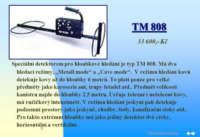 Přejít na první stránku 6 Speciální detektorem pro hloubkové hledání je typ TM 808.