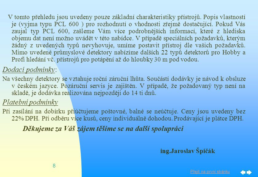 Přejít na první stránku 7 PCL 600 Novinka roku 2001 a jediný přístroj své kategorie, který umí sledovat pouze jedno označené potrubí, el.vedení, armaturu atd.