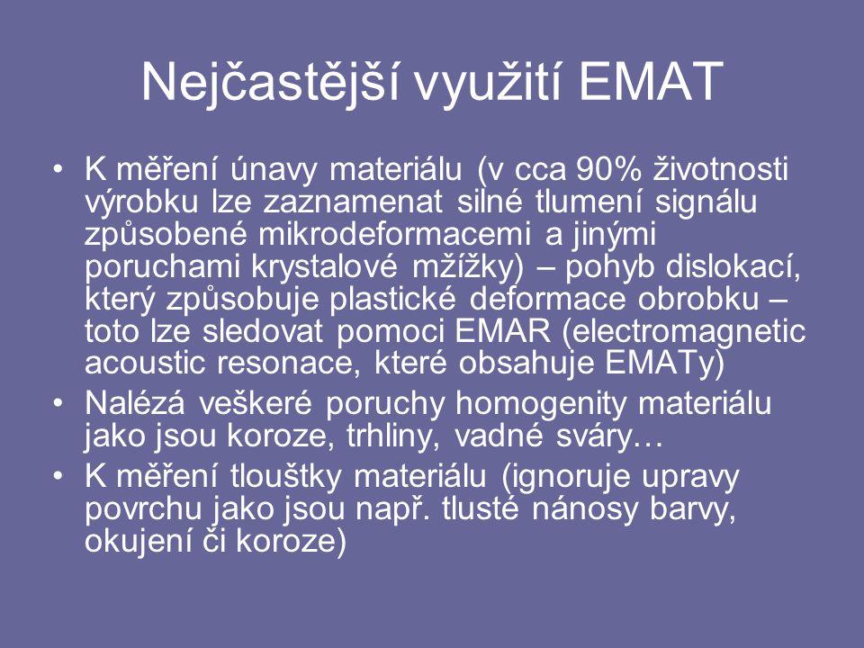 Nejčastější využití EMAT K měření únavy materiálu (v cca 90% životnosti výrobku lze zaznamenat silné tlumení signálu způsobené mikrodeformacemi a jiný