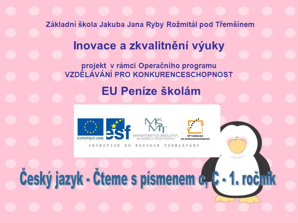 Téma: Český jazyk - Čteme s písmenem c, C – 1.ročník Použitý software: držitel licence - ZŠ J.