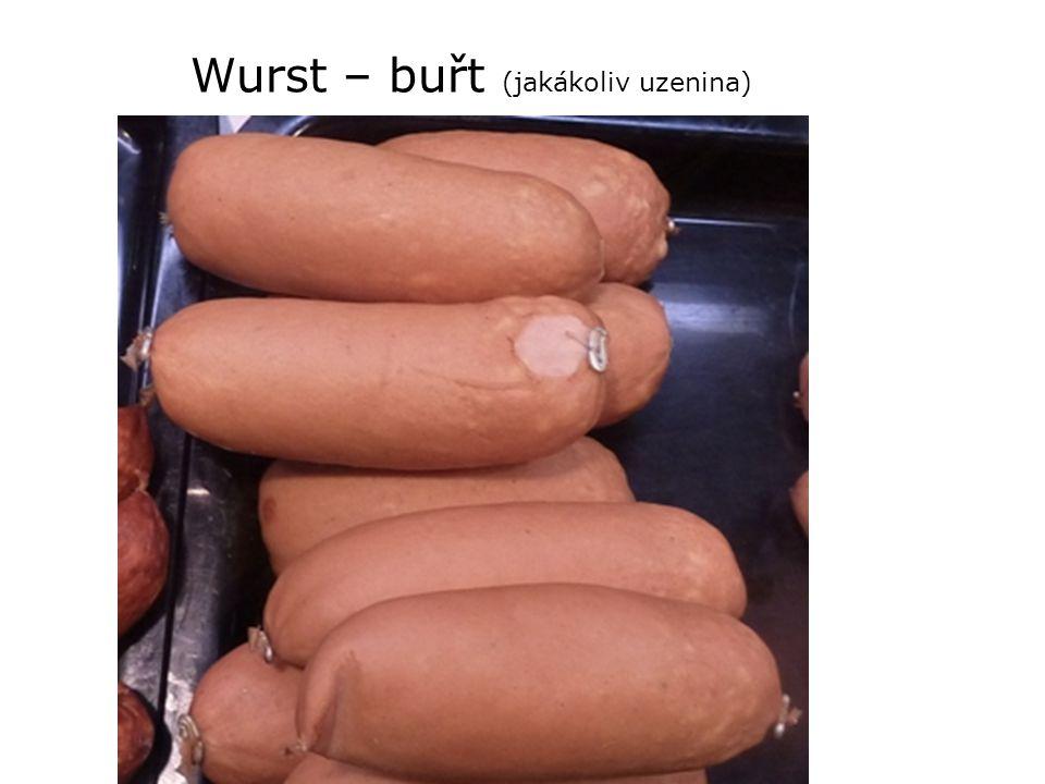 Wurst – buřt (jakákoliv uzenina)
