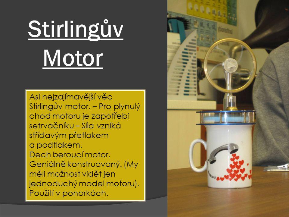 Stirlingův Motor Asi nejzajímavější věc Stirlingův motor.
