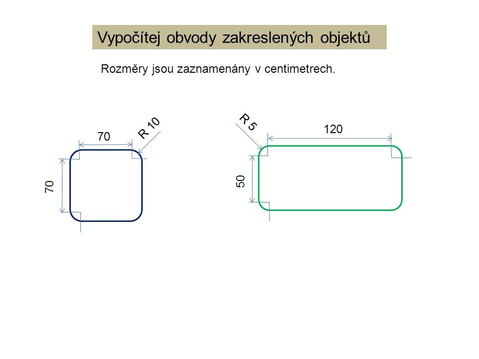 Vypočítej obvody zakreslených objektů Rozměry jsou zaznamenány v centimetrech. 70 R 10 120 50 R 5