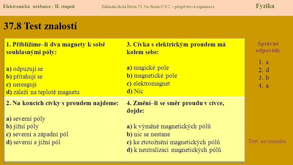 37.8 Test znalostí Správné odpovědi: 1.a 2.d 3.b 4.a Test na známku Elektronická učebnice - II. stupeň Základní škola Děčín VI, Na Stráni 879/2 – přís