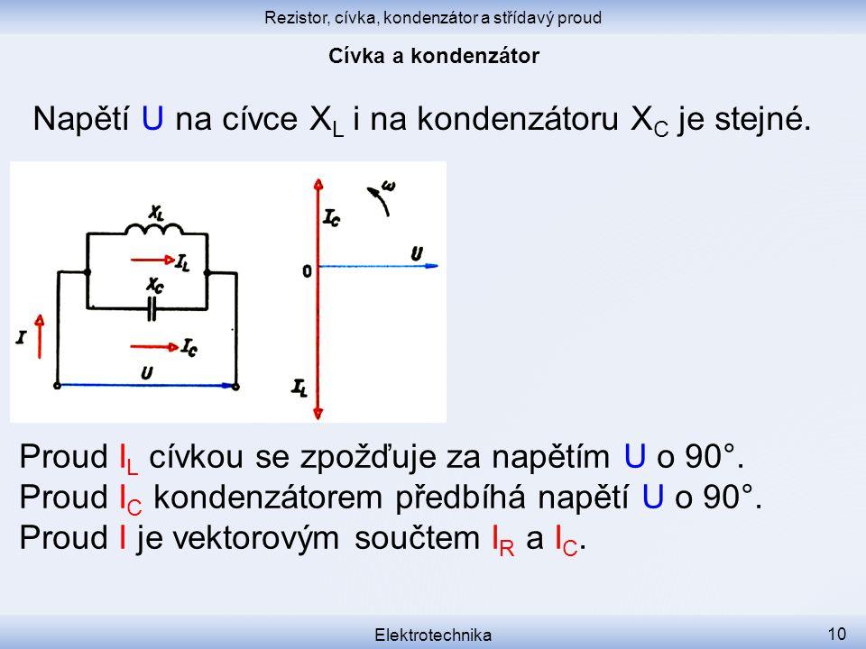 Rezistor, cívka, kondenzátor a střídavý proud Elektrotechnika 10 Napětí U na cívce X L i na kondenzátoru X C je stejné. Proud I L cívkou se zpožďuje z