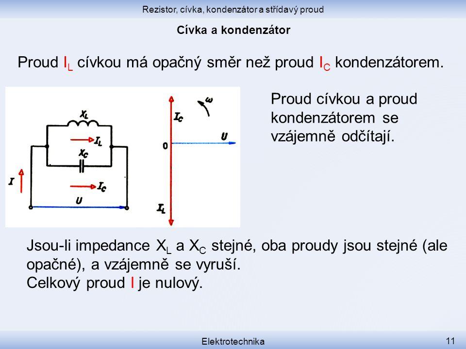Rezistor, cívka, kondenzátor a střídavý proud Elektrotechnika 11 Proud I L cívkou má opačný směr než proud I C kondenzátorem. Proud cívkou a proud kon