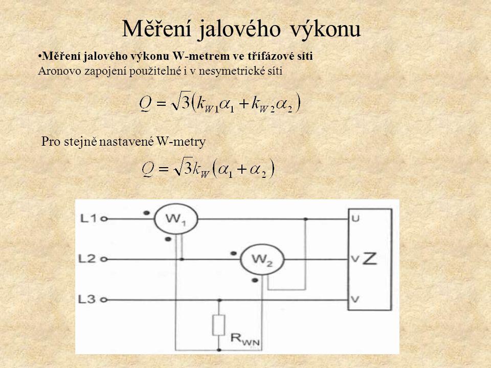 Měření jalového výkonu W-metrem ve třífázové síti Aronovo zapojení použitelné i v nesymetrické síti Měření jalového výkonu Pro stejně nastavené W-metr