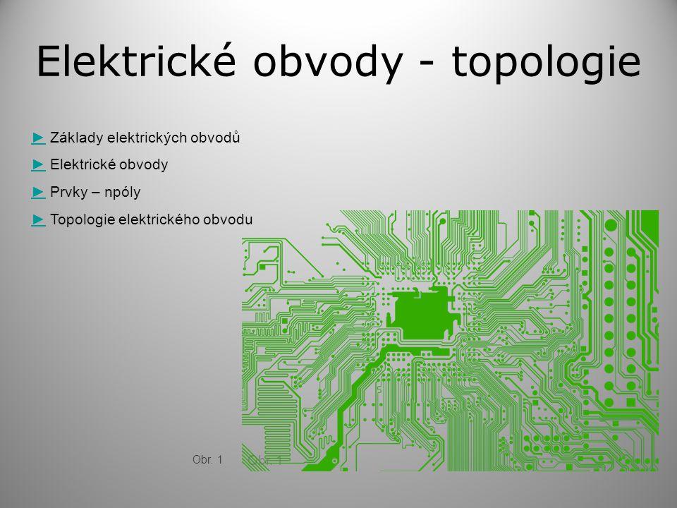 Elektrické obvody - topologie ►► Základy elektrických obvodů ►► Elektrické obvody ►► Prvky – npóly ►► Topologie elektrického obvodu Obr. 1