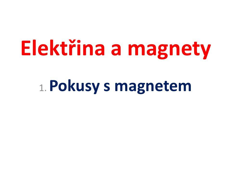Elektřina a magnety 1. Pokusy s magnetem