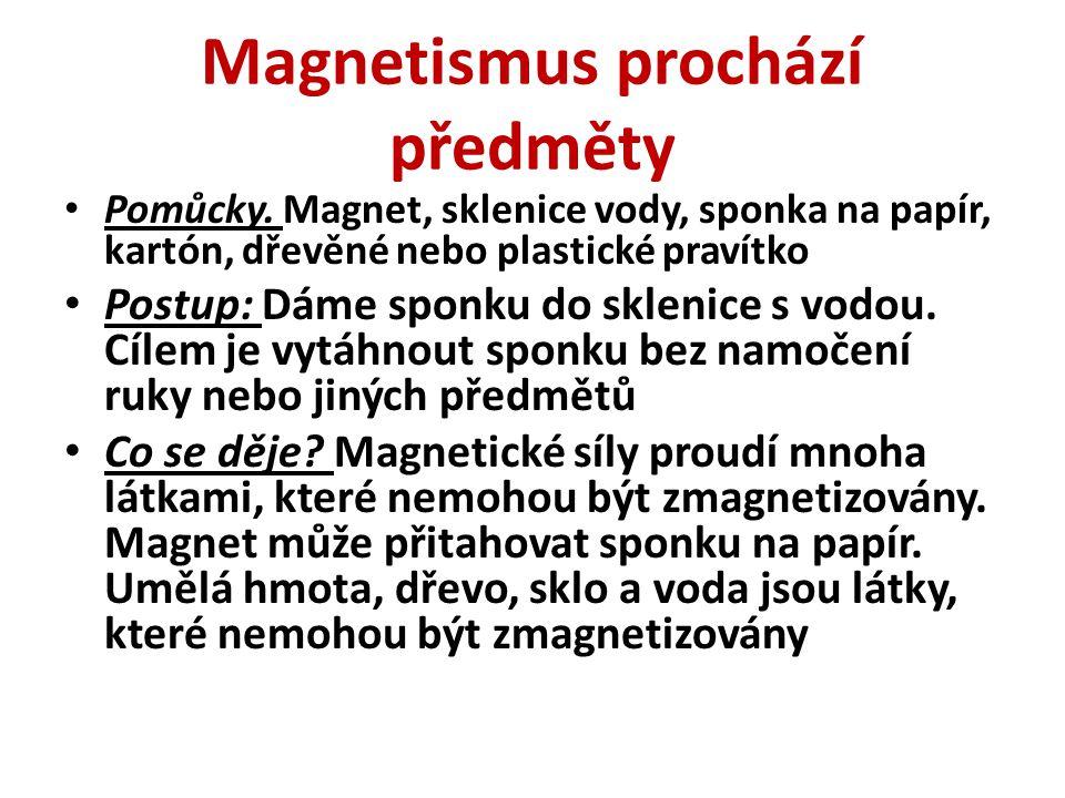 Magnetismus prochází předměty Pomůcky. Magnet, sklenice vody, sponka na papír, kartón, dřevěné nebo plastické pravítko Postup: Dáme sponku do sklenice