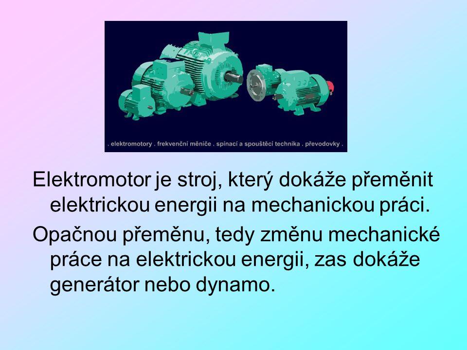Elektromotor je stroj, který dokáže přeměnit elektrickou energii na mechanickou práci. Opačnou přeměnu, tedy změnu mechanické práce na elektrickou ene