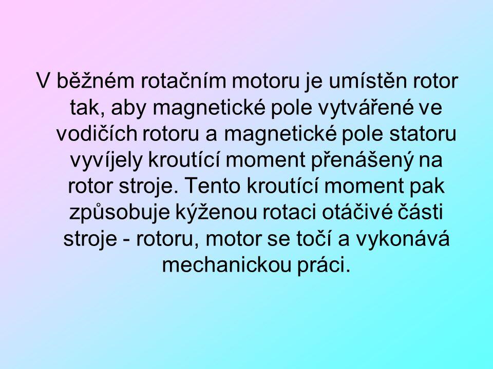 V běžném rotačním motoru je umístěn rotor tak, aby magnetické pole vytvářené ve vodičích rotoru a magnetické pole statoru vyvíjely kroutící moment pře
