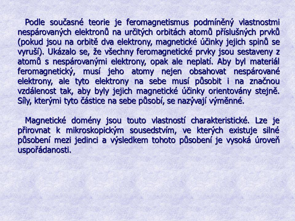 Podle současné teorie je feromagnetismus podmíněný vlastnostmi nespárovaných elektronů na určitých orbitách atomů příslušných prvků (pokud jsou na orb