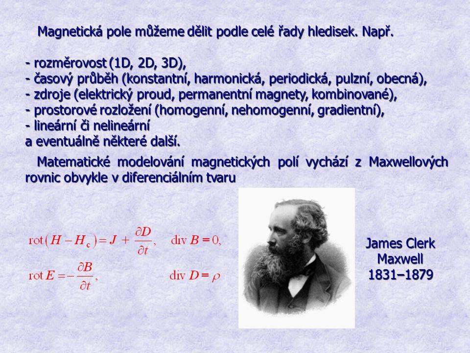 Magnetická pole můžeme dělit podle celé řady hledisek. Např. - rozměrovost (1D, 2D, 3D), - časový průběh (konstantní, harmonická, periodická, pulzní,