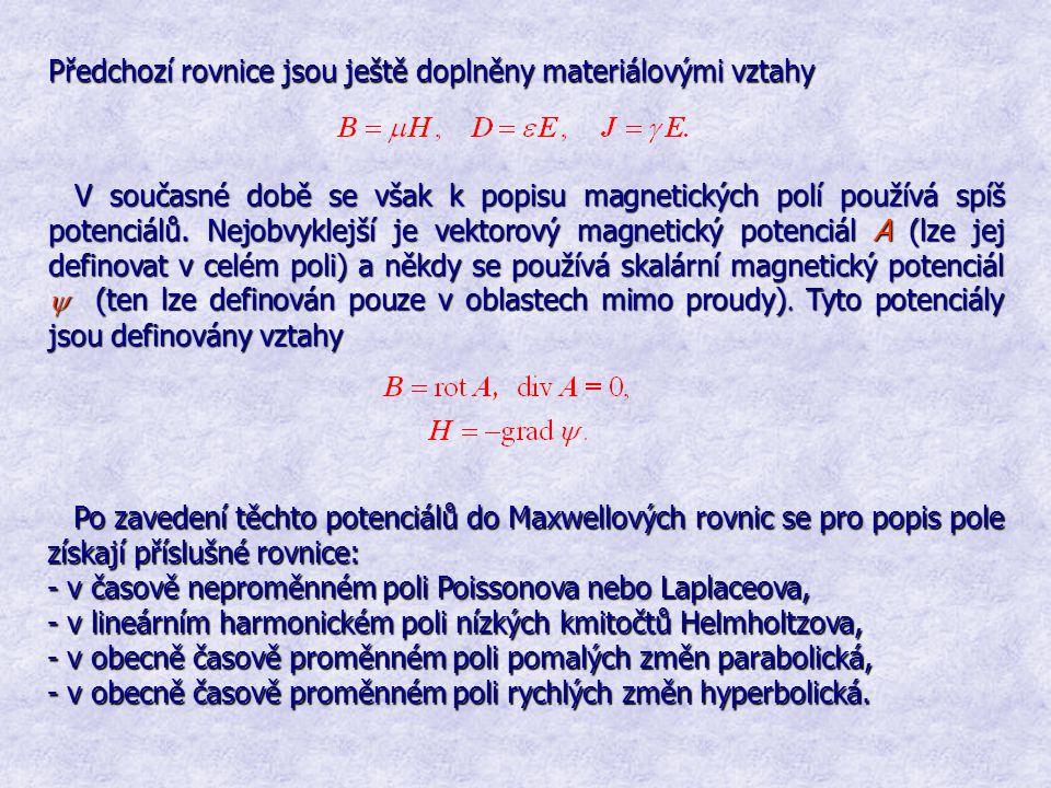 Předchozí rovnice jsou ještě doplněny materiálovými vztahy V současné době se však k popisu magnetických polí používá spíš potenciálů. Nejobvyklejší j