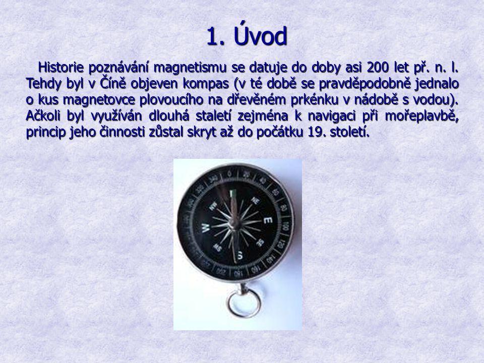 Historie poznávání magnetismu se datuje do doby asi 200 let př. n. l. Tehdy byl v Číně objeven kompas (v té době se pravděpodobně jednalo o kus magnet