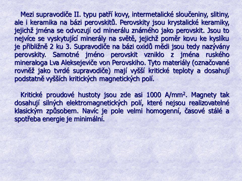 Mezi supravodiče II. typu patří kovy, intermetalické sloučeniny, slitiny, ale i keramika na bázi perovskitů. Perovskity jsou krystalické keramiky, jej