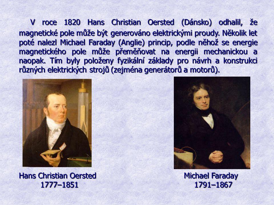 V roce 1820 Hans Christian Oersted (Dánsko) odhalil, že magnetické pole může býtgenerováno elektrickými proudy. Několik let poté nalezl Michael Farada